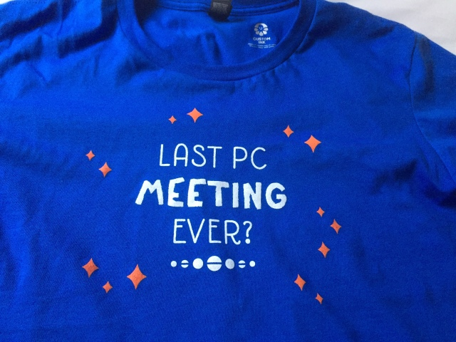 "T-Shirt saying ""Last PC Meeting Ever?"""